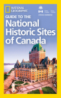 National Geographic Guide to the National Historic Sites of Canada Cover Image
