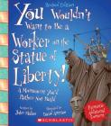 You Wouldn't Want to Be a Worker on the Statue of Liberty! (Revised Edition) (You Wouldn't Want to…: American History) (You Wouldn't Want to...: American History) Cover Image