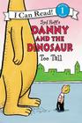 Danny and the Dinosaur: Too Tall (I Can Read Level 1) Cover Image