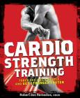 Cardio Strength Training: Torch Fat, Build Muscle, and Get Stronger Faster Cover Image
