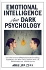 Emotional Intelligence and Dark Psychology: Learn the Secrets of Manipulation, Brainwashing, Hypnotism, and Mind Games. Improve Your Life, Relationshi Cover Image