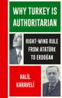 Why Turkey is Authoritarian: Right-Wing Rule from Atatürk to Erdogan (Left Book Club) Cover Image