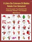 Il Libro Da Colorare Di Babbo Natale Con Soluzioni: Tieni Occupati I Tuoi Bambini Nel Frattempo Adempi I Tuoi Impegni Cover Image