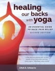 Healing Our Backs With Yoga: : an essential guide to back pain relief Cover Image