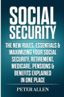 Social Security: The New Rules, Essentials & Maximizing Your Social Security, Retirement, Medicare, Pensions & Benefits Explained In On Cover Image