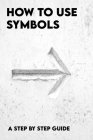 How To Use Symbols: A Step By Step Guide: Common Symbols In Messages Cover Image