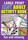 Easy Adult Activity Book: Fun And Relaxing. Large Print, Jumbo Puzzles, Coloring Pages, Writing Activities, Sudoku, Crosswords, Word Searches, B Cover Image