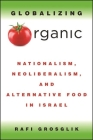 Globalizing Organic: Nationalism, Neoliberalism, and Alternative Food in Israel Cover Image