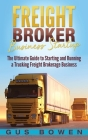 Freight Broker Business Startup: The Ultimate Guide to Starting and Running a Trucking Freight Brokerage Business Cover Image