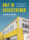 Only in Saskatchewan: Recipes & Stories from the Province's Best-Loved Eateries Cover Image