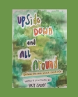 Upside Down and All Around: A Book for Kids About Covid-19 Cover Image