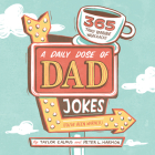 A Daily Dose of Dad Jokes: 365 Truly Terrible Wisecracks (You've Been Warned) Cover Image