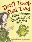 Don't Touch That Toad and Other Strange Things Adults Tell You Cover Image