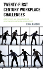 Twenty-First Century Workplace Challenges: Perspectives and Implications for Relationships in New Era Organizations Cover Image