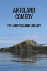 An Island Comedy: Pitcairn Island Colony: Comedy Books To Read Cover Image