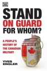Stand on Guard for Whom?: A People's History of the Canadian Military Cover Image