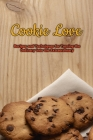 Cookie Love: Recipes and Techniques for Turning the Ordinary into the Extraordinary: Cookie making Cover Image