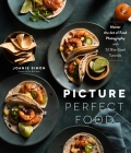 Picture Perfect Food: Master the Art of Food Photography with 52 Bite-Sized Tutorials Cover Image