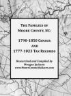 The Families of Moore County, NC: 1790-1850 Census and 1777-1823 Tax Records Cover Image