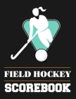 Field Hockey Scorebook: Blank Field Hockey Scoresheets for Coaches Cover Image