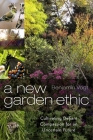 A New Garden Ethic: Cultivating Defiant Compassion for an Uncertain Future Cover Image