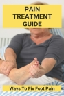 Pain Treatment Guide: Ways To Fix Foot Pain: Top Of Foot Pain Treatment Cover Image