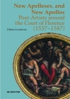 New Apelleses, and New Apollos: Poet-Artists Around the Court of Florence (1537-1587) Cover Image