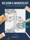 Belgium & Wanderlust: AN ADULT COLORING BOOK: Belgium & Wanderlust - 2 Coloring Books In 1 Cover Image