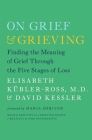 On Grief and Grieving: Finding the Meaning of Grief Through the Five Stages of Loss Cover Image