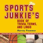 The Sports Junkie's Book of Trivia, Terms, and Lingo: What They Are, Where They Came From, and How They're Used Cover Image
