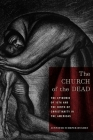 The Church of the Dead: The Epidemic of 1576 and the Birth of Christianity in the Americas (North American Religions #11) Cover Image