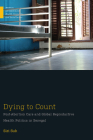 Dying to Count: Post-Abortion Care and Global Reproductive Health Politics in Senegal (Medical Anthropology) Cover Image