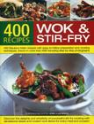 400 Wok & Stir-Fry Recipes: 400 Fabulous Asian Recipes with Easy-To-Follow Preparation and Cooking Techniques, Shown in More Than 1600 Tempting St Cover Image