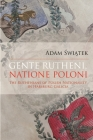 Gente Rutheni, Natione Poloni: The Ruthenians of Polish Nationality in Habsburg Galicia Cover Image