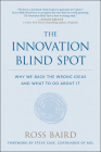 The Innovation Blind Spot: Why We Back the Wrong Ideas--And What to Do about It Cover Image