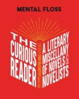 Mental Floss: The Curious Reader: | Facts About Famous Authors and Novels | Book Lovers and Literary Interest | A Literary Miscellany of Novels & Novelists Cover Image