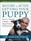Before and After Getting Your Puppy: The Positive Approach to Raising a Happy, Healthy, and Well-Behaved Dog Cover Image