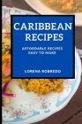 Caribbean Recipes: Affordable Recipes Easy to Make Cover Image