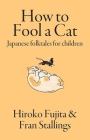 How to Fool a Cat: Japanese Folktales for Children Cover Image