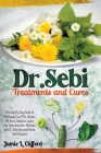 Dr. Sebi Treatments and Cures: The Step by Step Guide to Effectively Cure Stds, Herpes, Hiv, Acne, Diabetes, Lupus, Hair Loss and Other Ailments with Cover Image