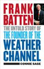 Frank Batten: The Untold Story of the Founder of the Weather Channel Cover Image