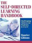 The Self-Directed Learning Handbook: Challenging Adolescent Students to Excel (Jossey-Bass Education) Cover Image