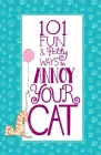 101 Fun & Petty Ways to Annoy Your Cat Cover Image