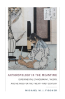 Anthropology in the Meantime: Experimental Ethnography, Theory, and Method for the Twenty-First Century (Experimental Futures) Cover Image