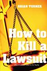 How to Kill a Lawsuit: Stop a Lawsuit Dead in Its Tracks Cover Image