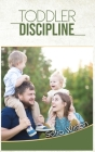 Toddlers Discipline: How to Grow Disciplined and Respectful Children without Power Struggles. Including some Parenting Scripts to Raise Goo Cover Image