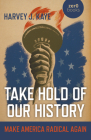 Take Hold of Our History: Make America Radical Again Cover Image
