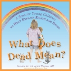What Does Dead Mean?: A Book for Young Children to Help Explain Death and Dying Cover Image