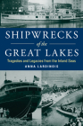 Shipwrecks of the Great Lakes: Tragedies and Legacies from the Inland Seas Cover Image
