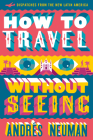 How to Travel Without Seeing: Dispatches from the New Latin America Cover Image